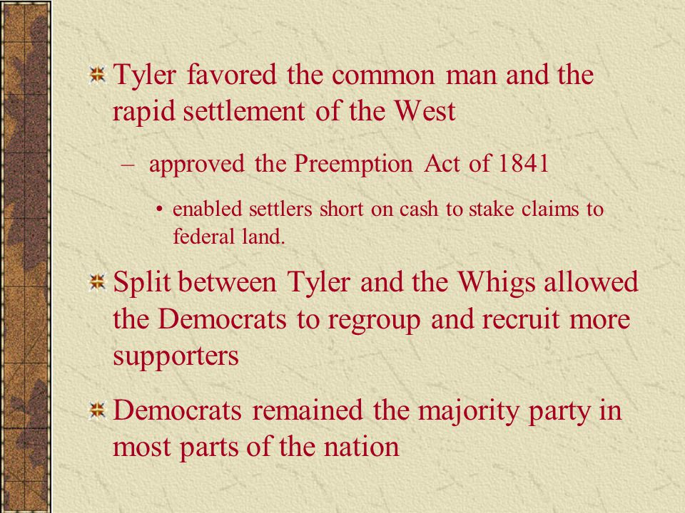 Tyler favored the common man and the rapid settlement of the West