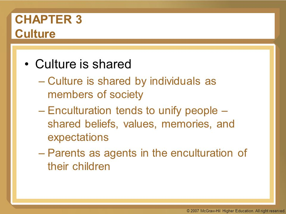 Culture is shared CHAPTER 3 Culture