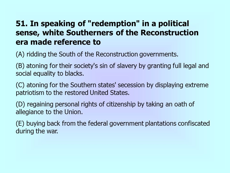 51. In speaking of redemption in a political sense, white Southerners of the Reconstruction era made reference to