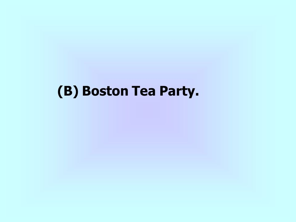(B) Boston Tea Party.