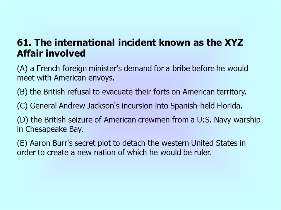 61. The international incident known as the XYZ Affair involved