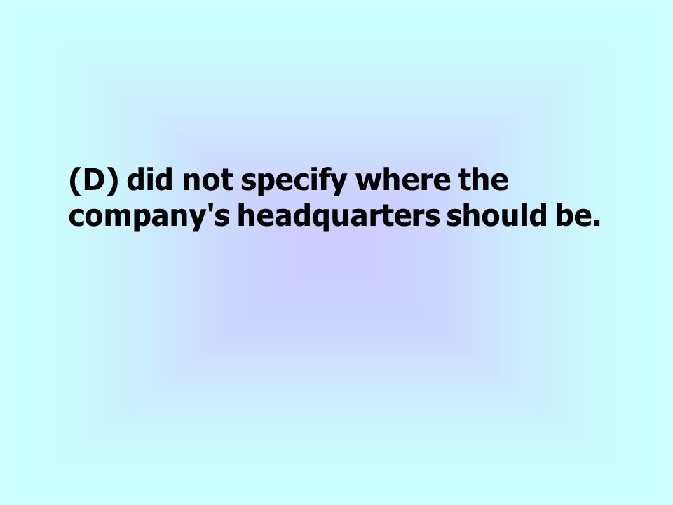 (D) did not specify where the company s headquarters should be.