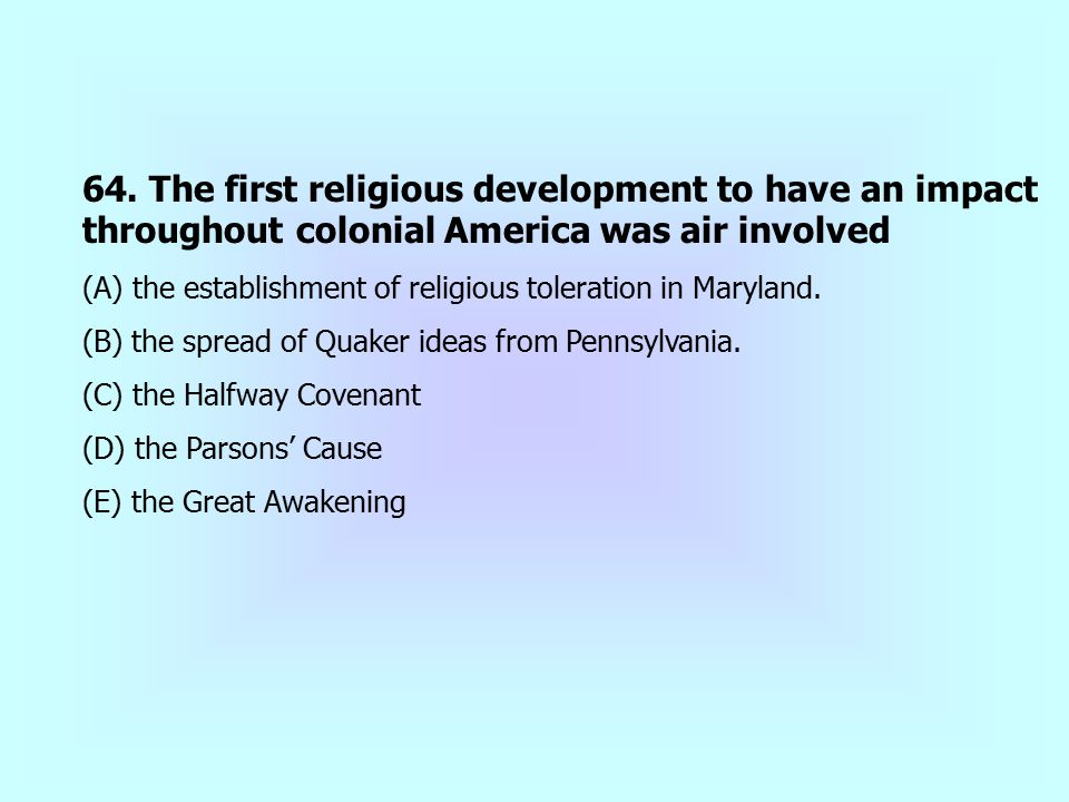 64. The first religious development to have an impact throughout colonial America was air involved