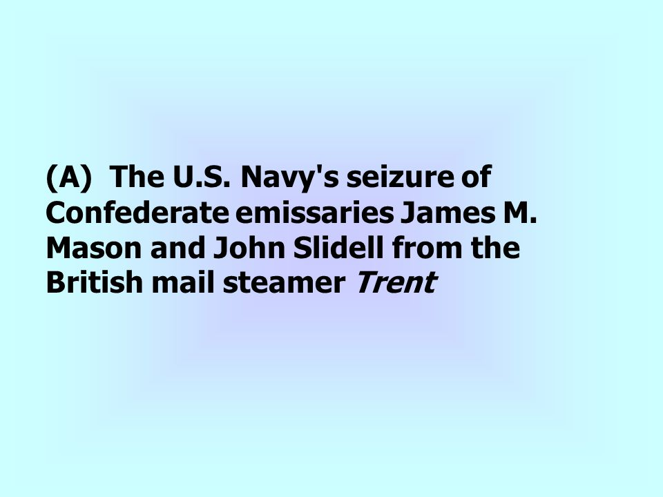 (A) The U. S. Navy s seizure of Confederate emissaries James M