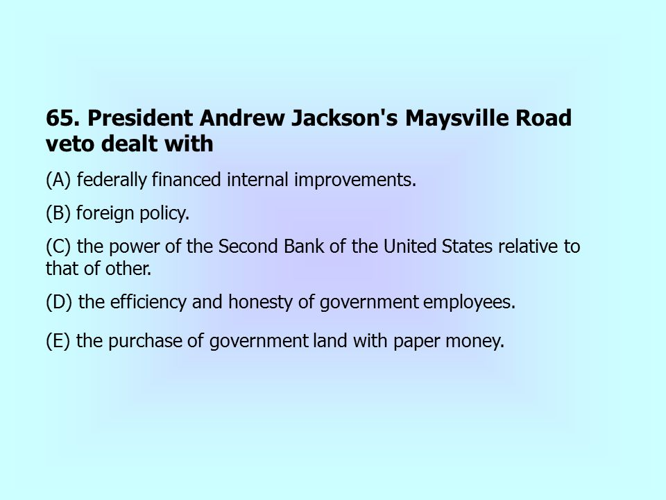65. President Andrew Jackson s Maysville Road veto dealt with