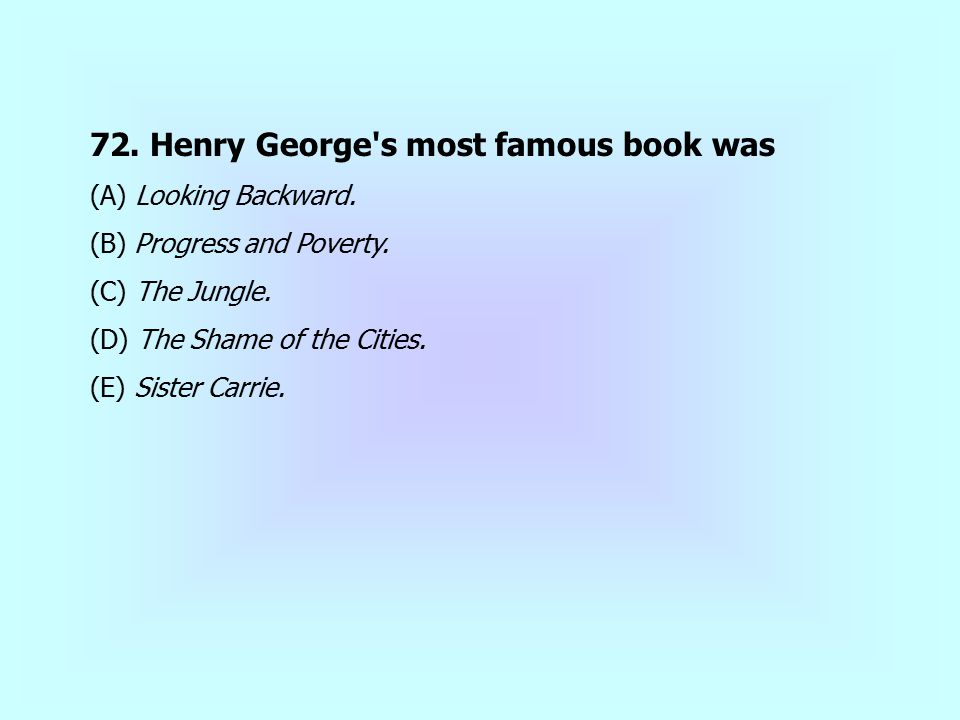 72. Henry George s most famous book was