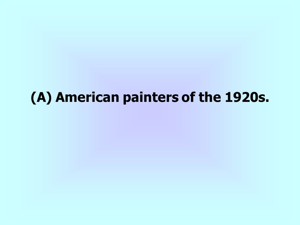 (A) American painters of the 1920s.