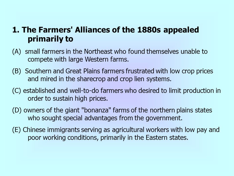 1. The Farmers Alliances of the 1880s appealed primarily to
