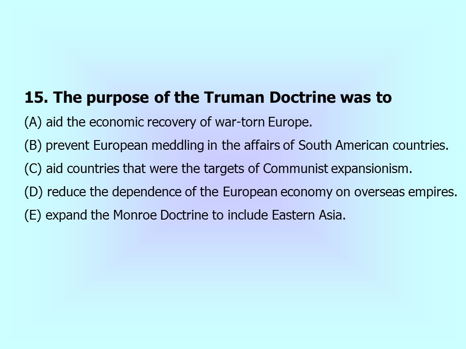 15. The purpose of the Truman Doctrine was to