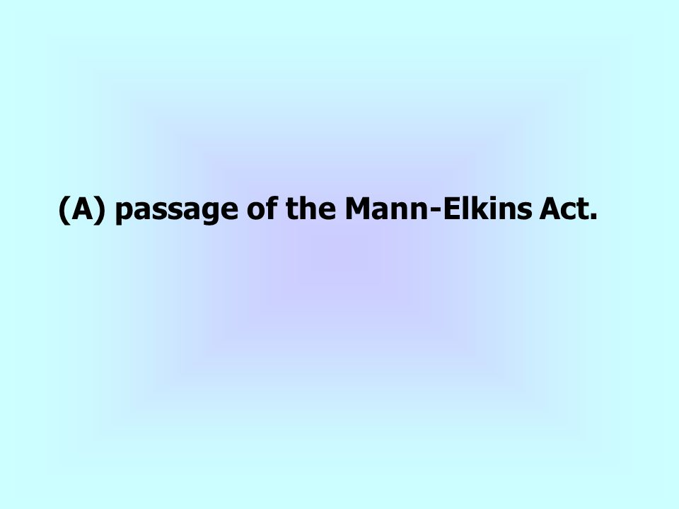 (A) passage of the Mann-Elkins Act.