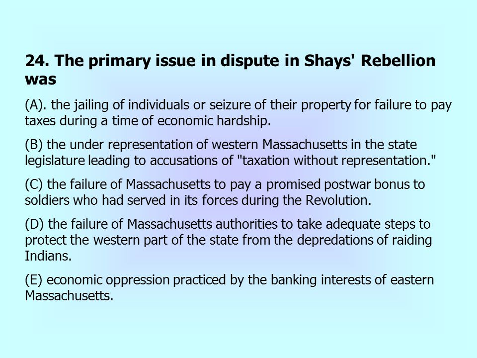24. The primary issue in dispute in Shays Rebellion was