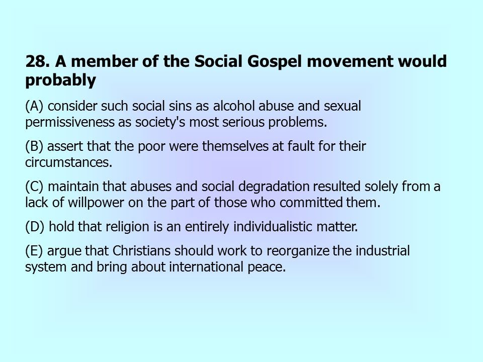 28. A member of the Social Gospel movement would probably
