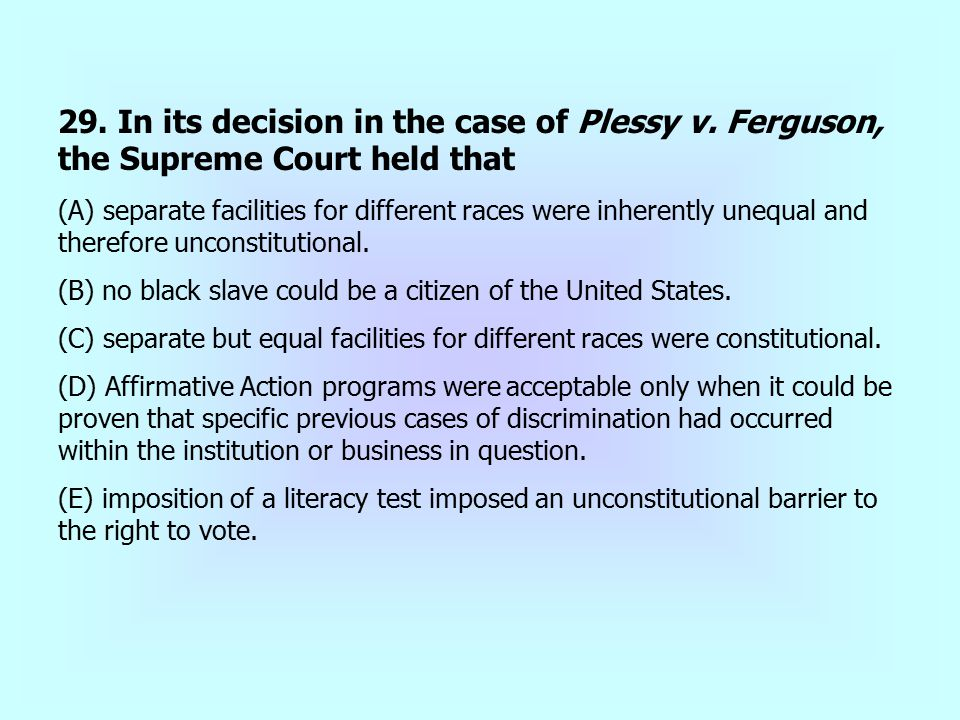 29. In its decision in the case of Plessy v