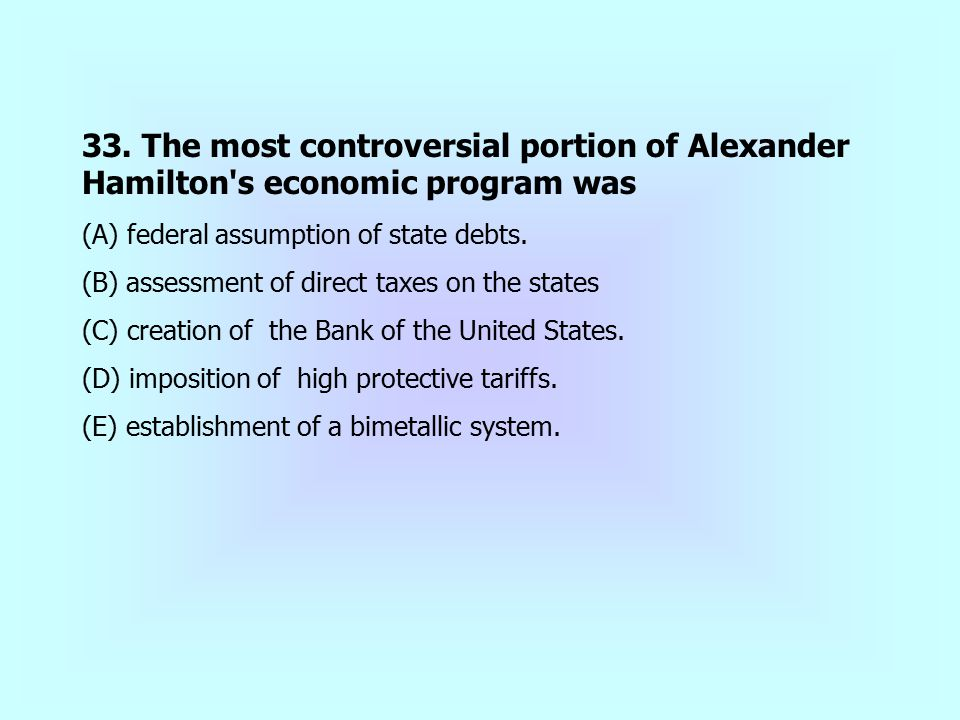 33. The most controversial portion of Alexander Hamilton s economic program was