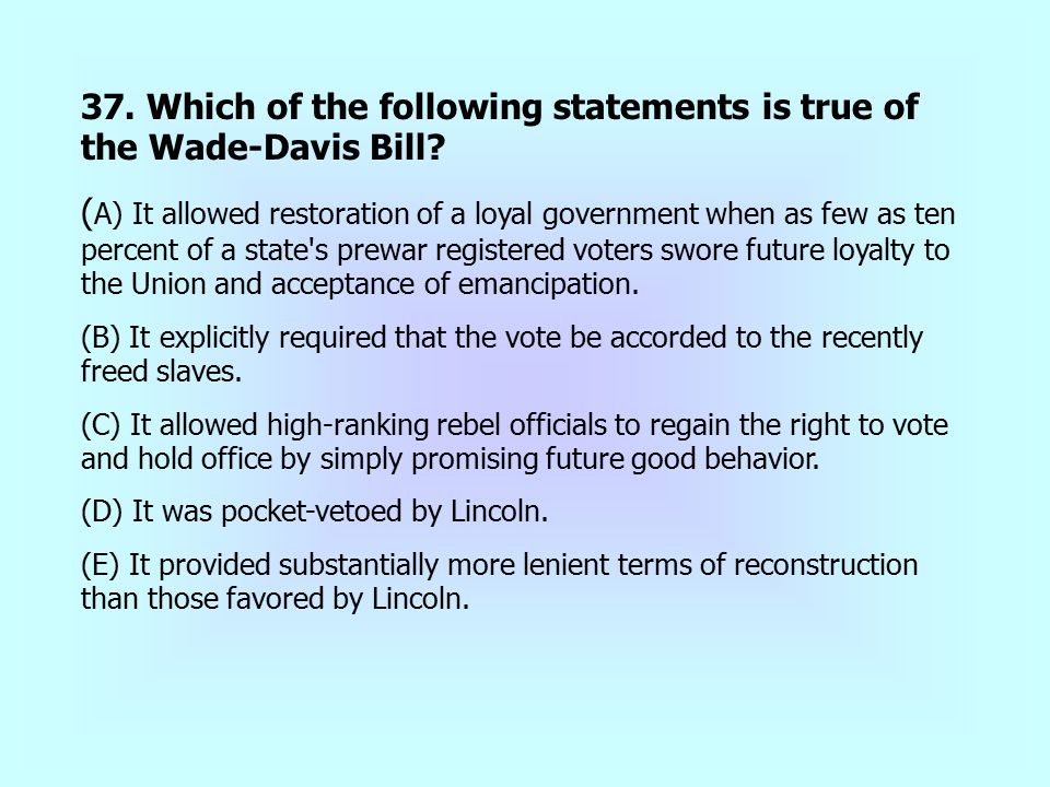 37. Which of the following statements is true of the Wade-Davis Bill