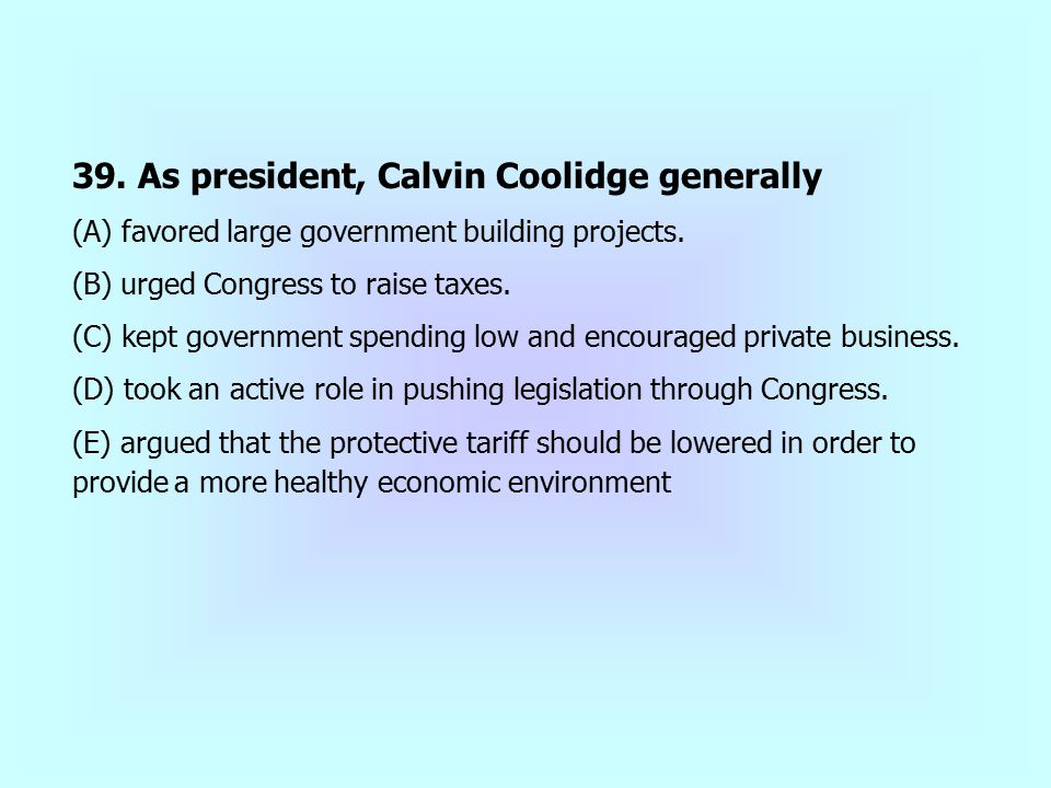 39. As president, Calvin Coolidge generally