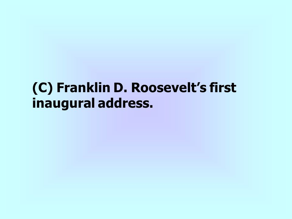 (C) Franklin D. Roosevelt's first inaugural address.
