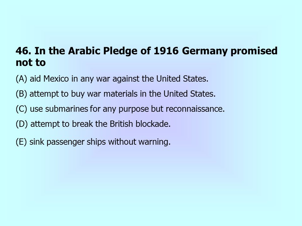 46. In the Arabic Pledge of 1916 Germany promised not to