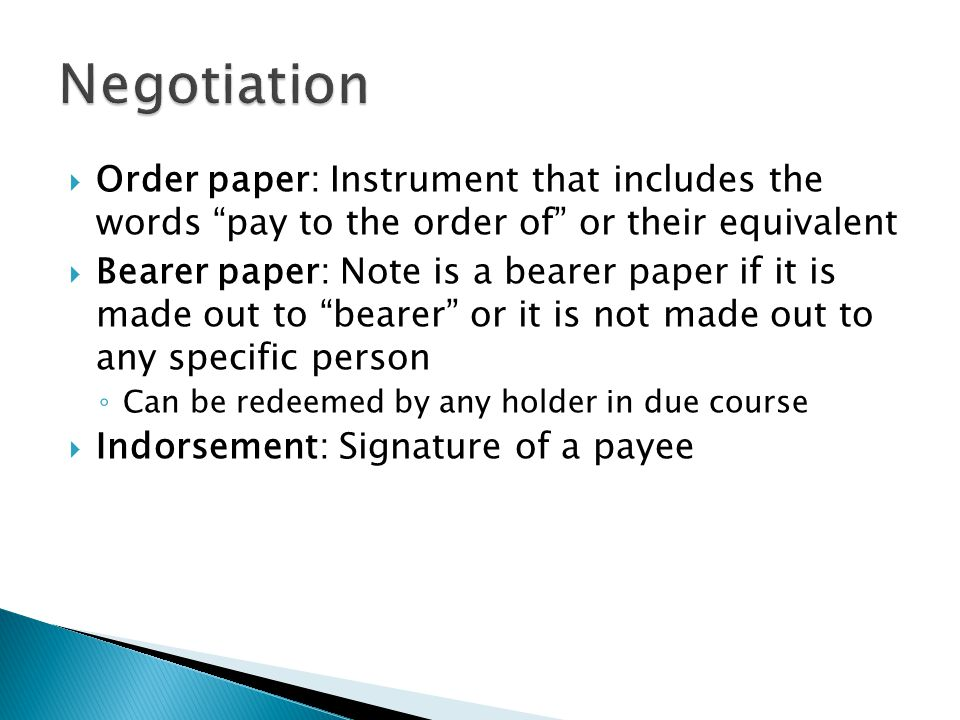Negotiation Order paper: Instrument that includes the words pay to the order of or their equivalent.