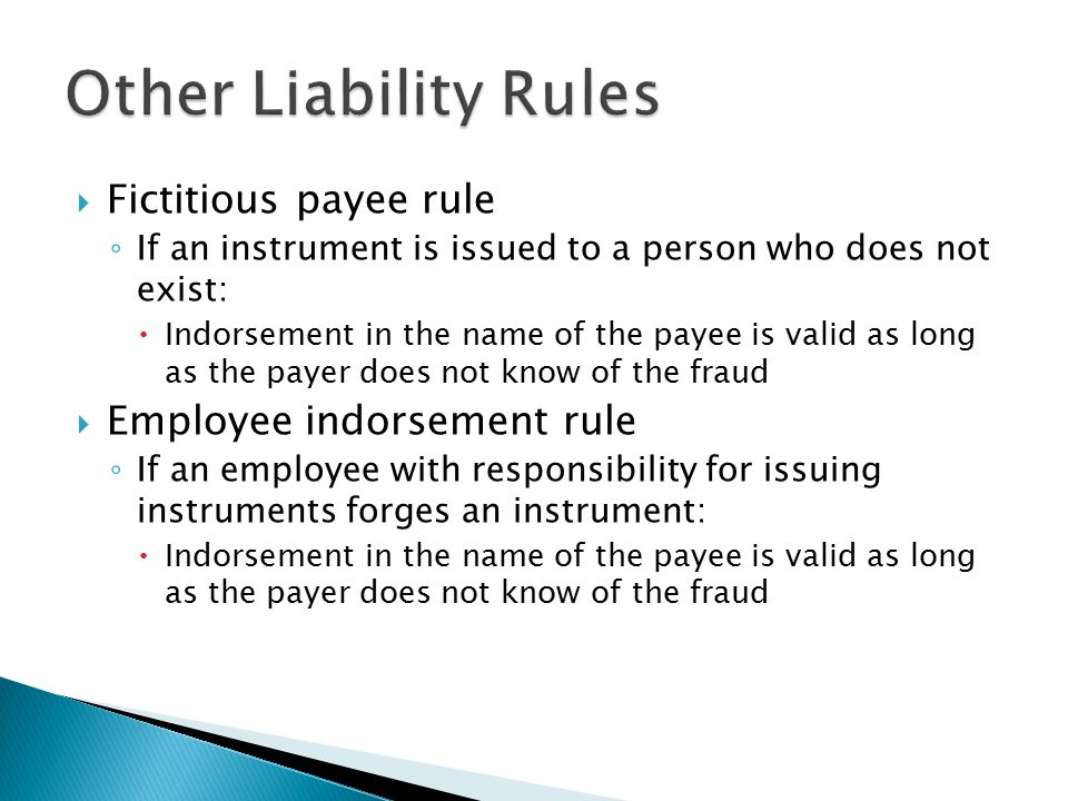 Other Liability Rules Fictitious payee rule Employee indorsement rule