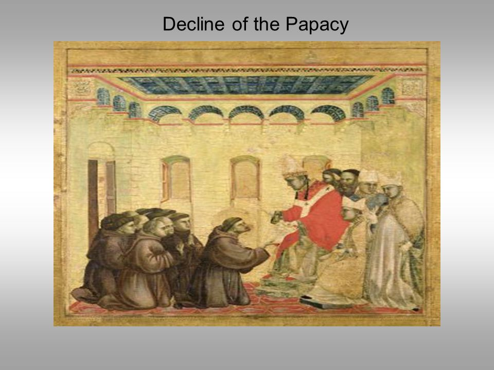 Decline of the Papacy Pope Innocent III (1198-1216)- transformed the papacy into a strong secular and military power, but weakened it spiritually.
