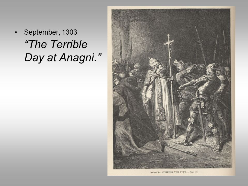 September, 1303 The Terrible Day at Anagni.