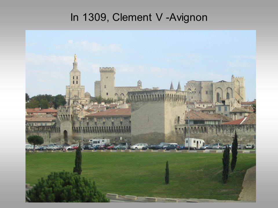 In 1309, Clement V -Avignon