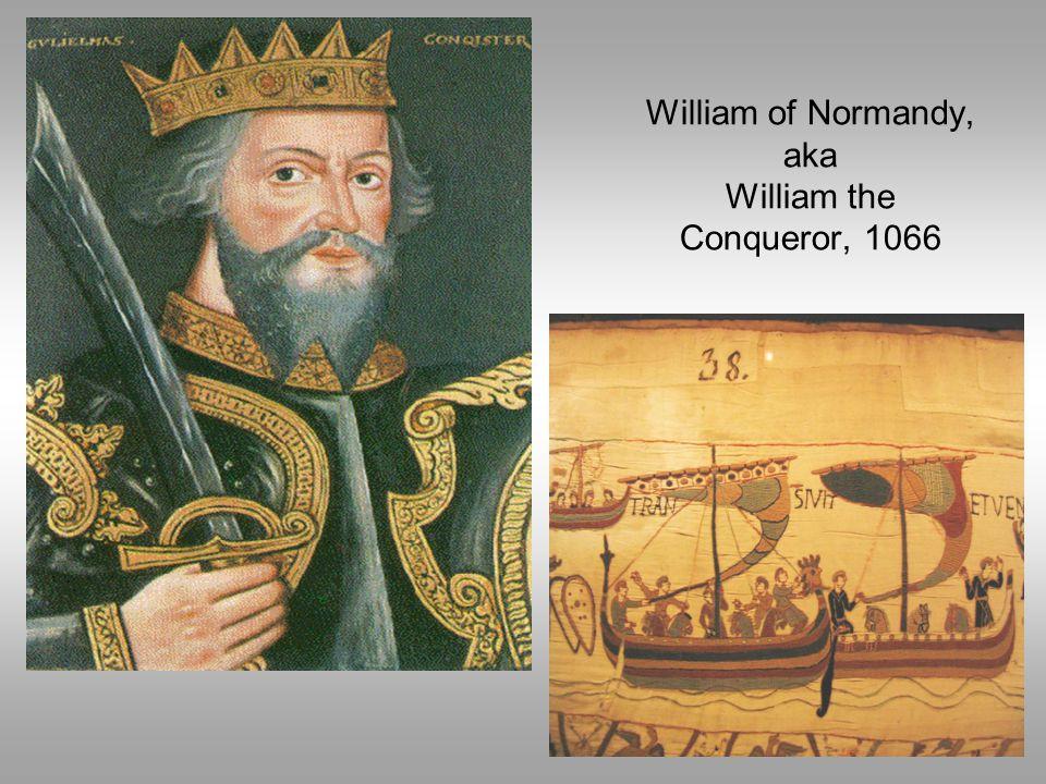William of Normandy, aka William the Conqueror, 1066
