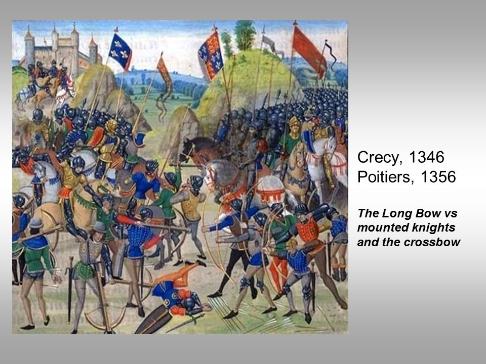Crecy, 1346 Poitiers, 1356 The Long Bow vs mounted knights and the crossbow