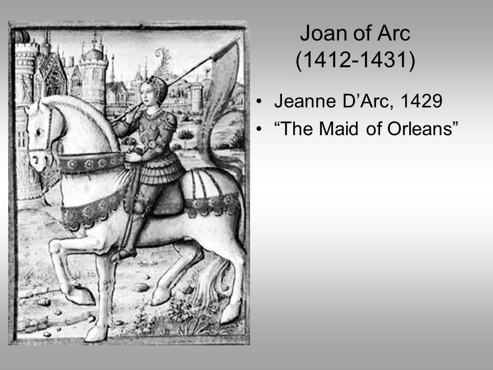 Joan of Arc (1412-1431) Jeanne D'Arc, 1429 The Maid of Orleans