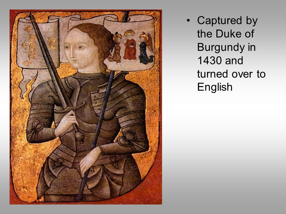 Captured by the Duke of Burgundy in 1430 and turned over to English