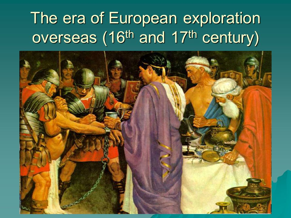 The era of European exploration overseas (16th and 17th century)