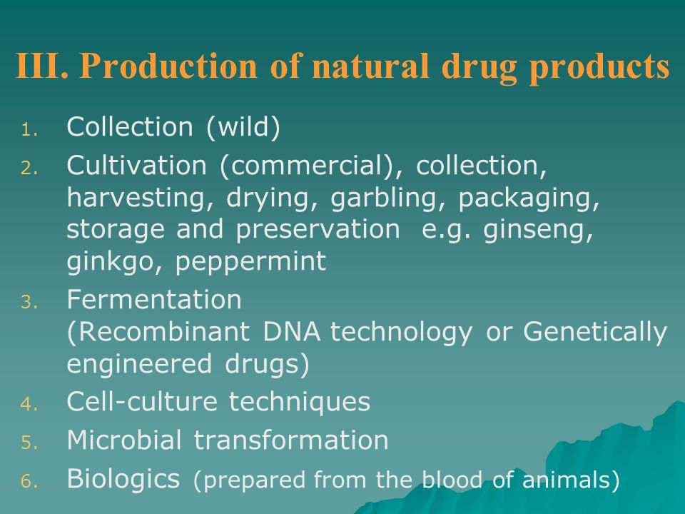 III. Production of natural drug products