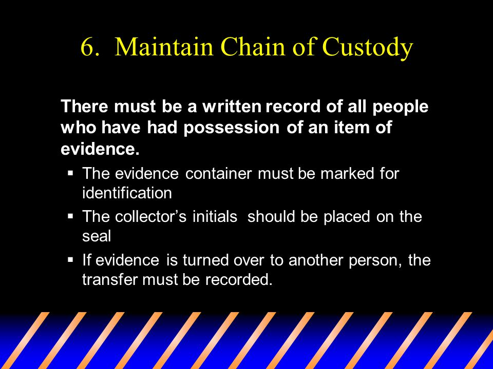 6. Maintain Chain of Custody