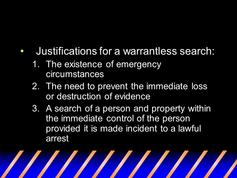 Justifications for a warrantless search: