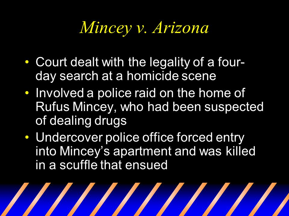 Mincey v. Arizona Court dealt with the legality of a four-day search at a homicide scene.