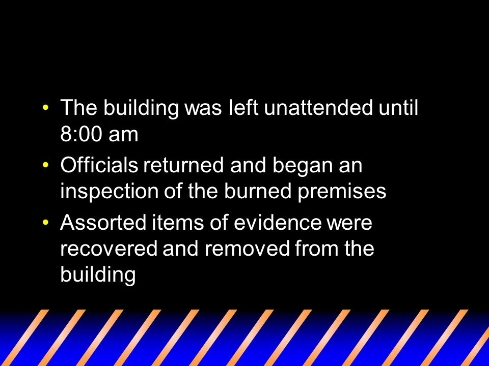 The building was left unattended until 8:00 am