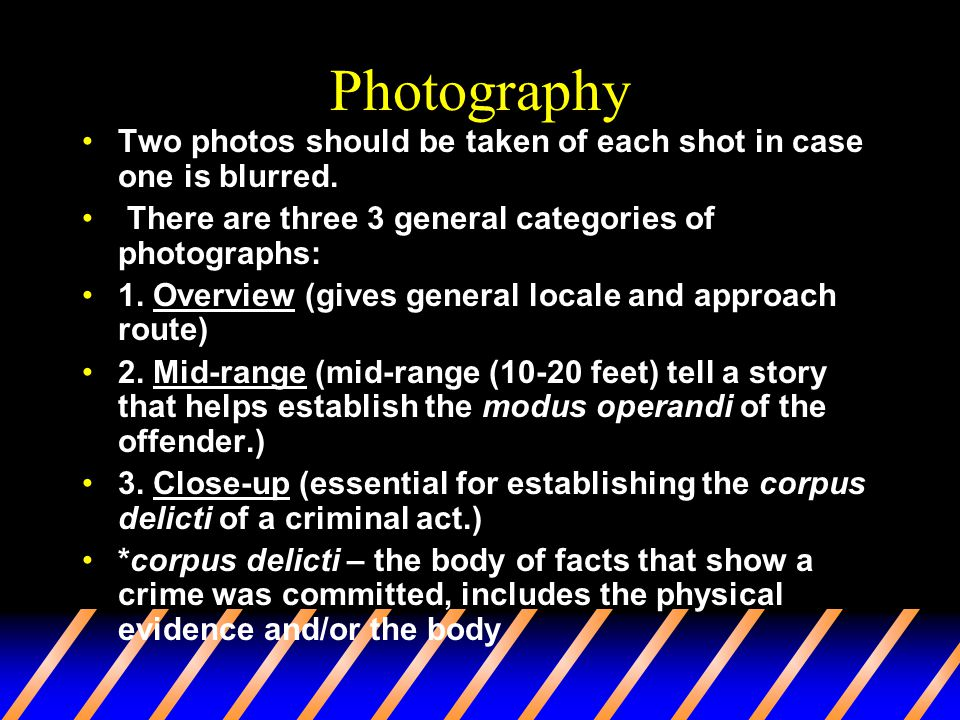 Photography Two photos should be taken of each shot in case one is blurred. There are three 3 general categories of photographs: