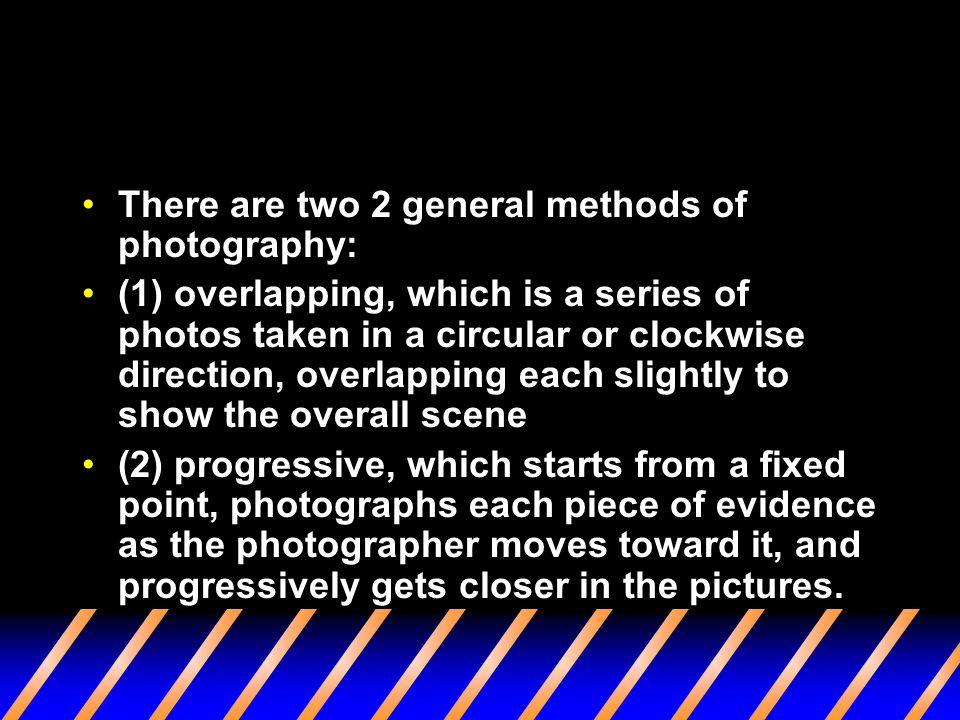 There are two 2 general methods of photography: