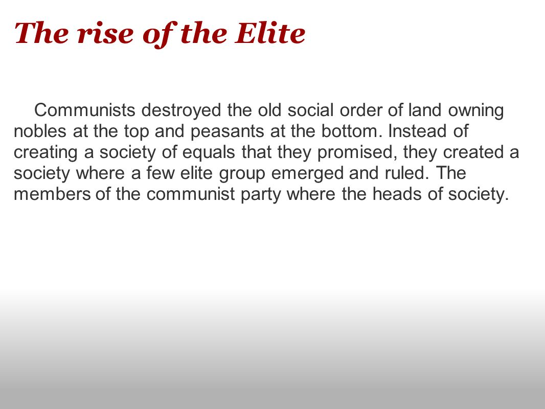 The rise of the Elite Communists destroyed the old social order of land owning nobles at the top and peasants at the bottom. Instead of