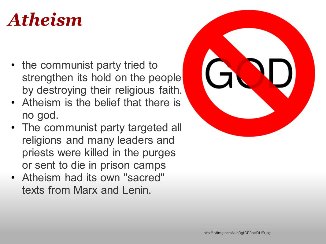 Atheism the communist party tried to strengthen its hold on the people by destroying their religious faith.