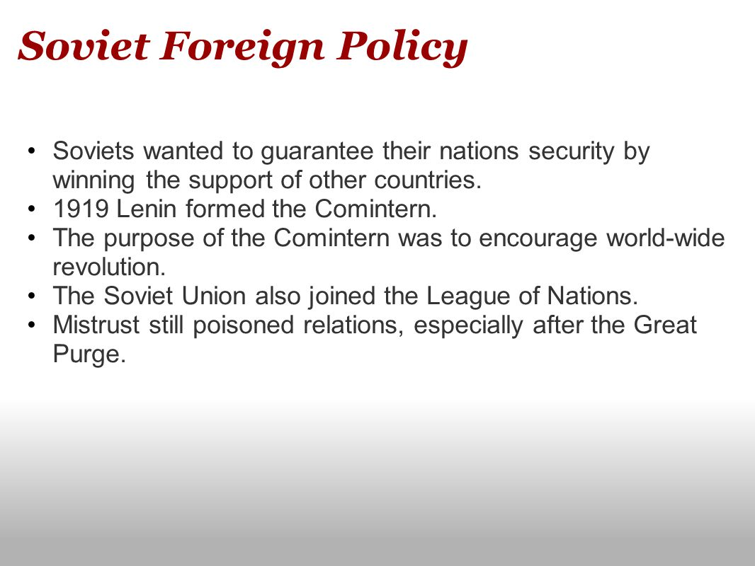 Soviet Foreign Policy Soviets wanted to guarantee their nations security by winning the support of other countries.