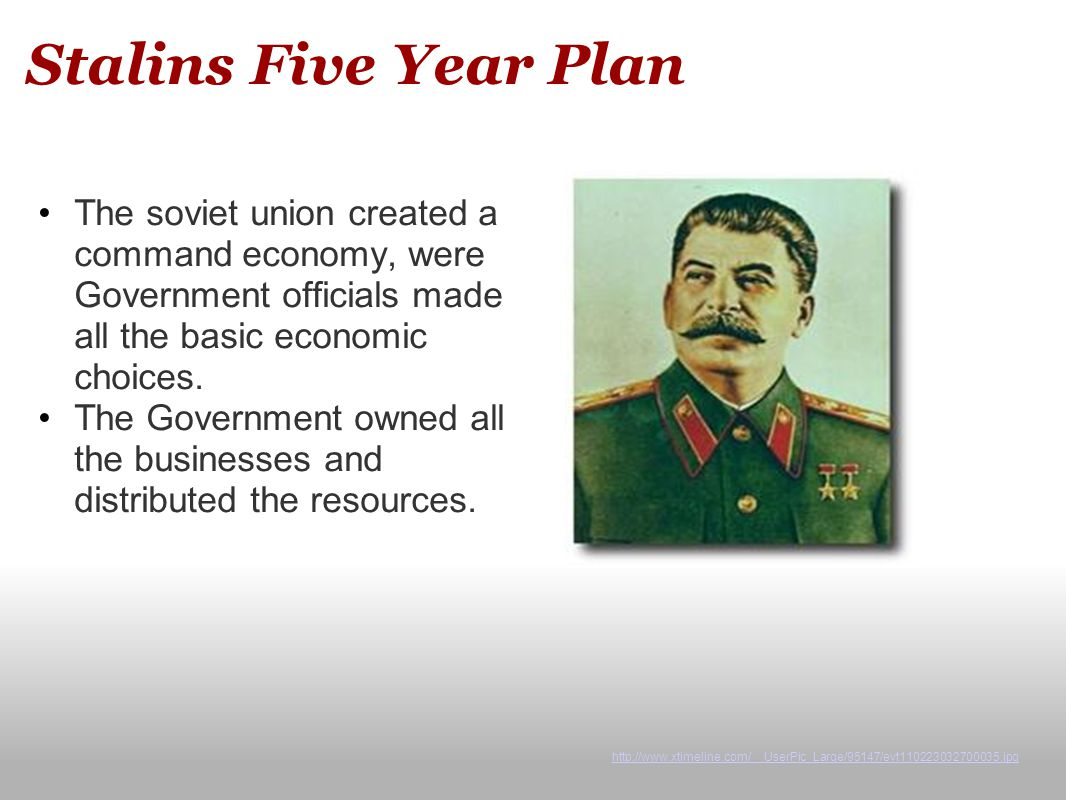 Stalins Five Year Plan The soviet union created a command economy, were Government officials made all the basic economic choices.