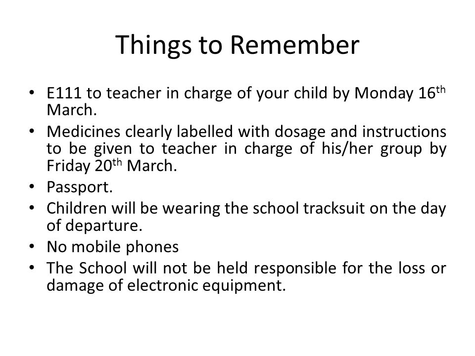Things to Remember E111 to teacher in charge of your child by Monday 16th March.