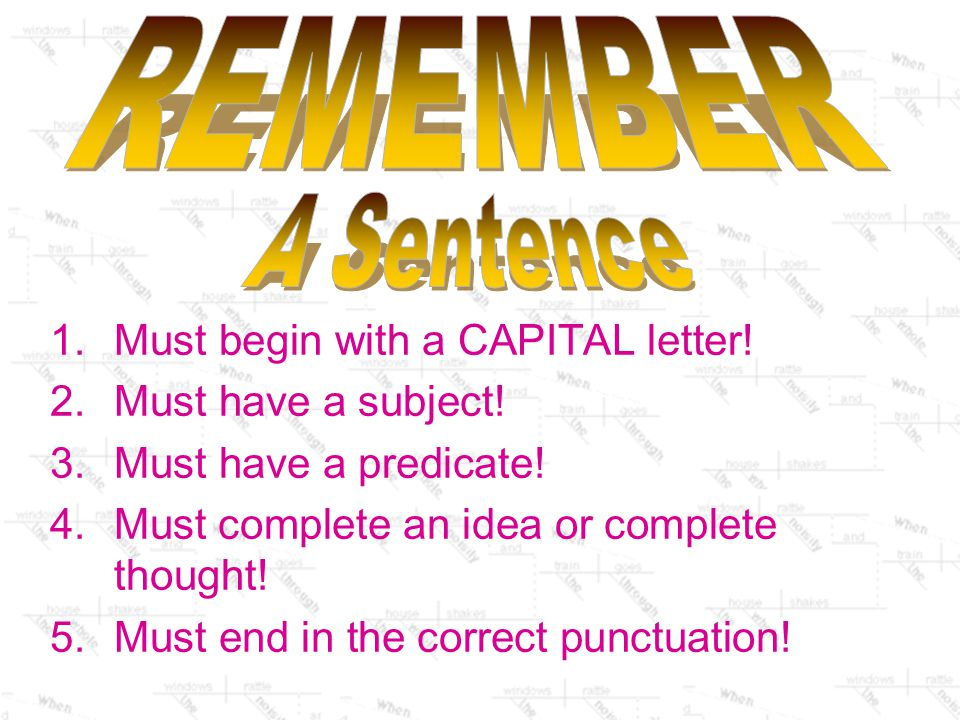 REMEMBER A Sentence Must begin with a CAPITAL letter!