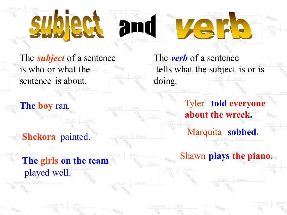 subject verb. and. The subject of a sentence is who or what the sentence is about. The verb of a sentence.