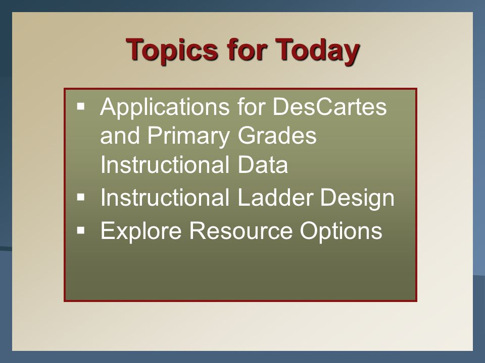 Topics for Today Applications for DesCartes and Primary Grades Instructional Data. Instructional Ladder Design.