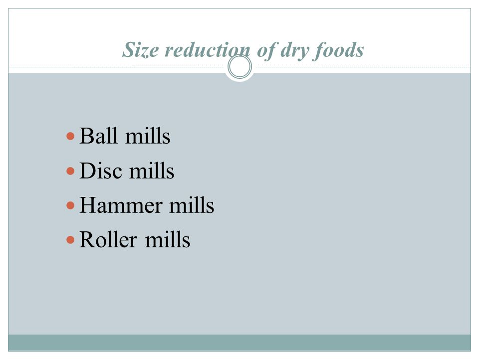 Size reduction of dry foods