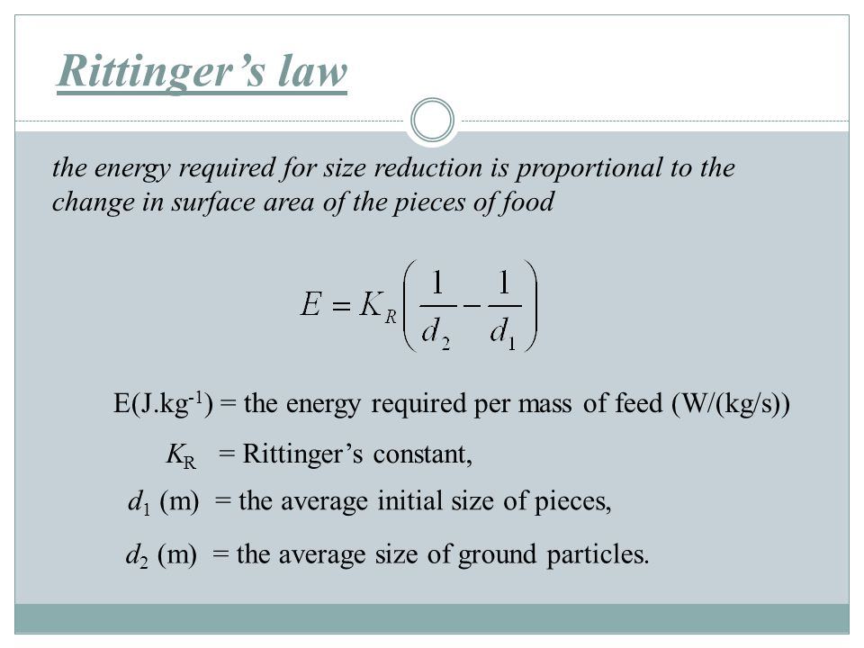 Rittinger's law the energy required for size reduction is proportional to the change in surface area of the pieces of food.