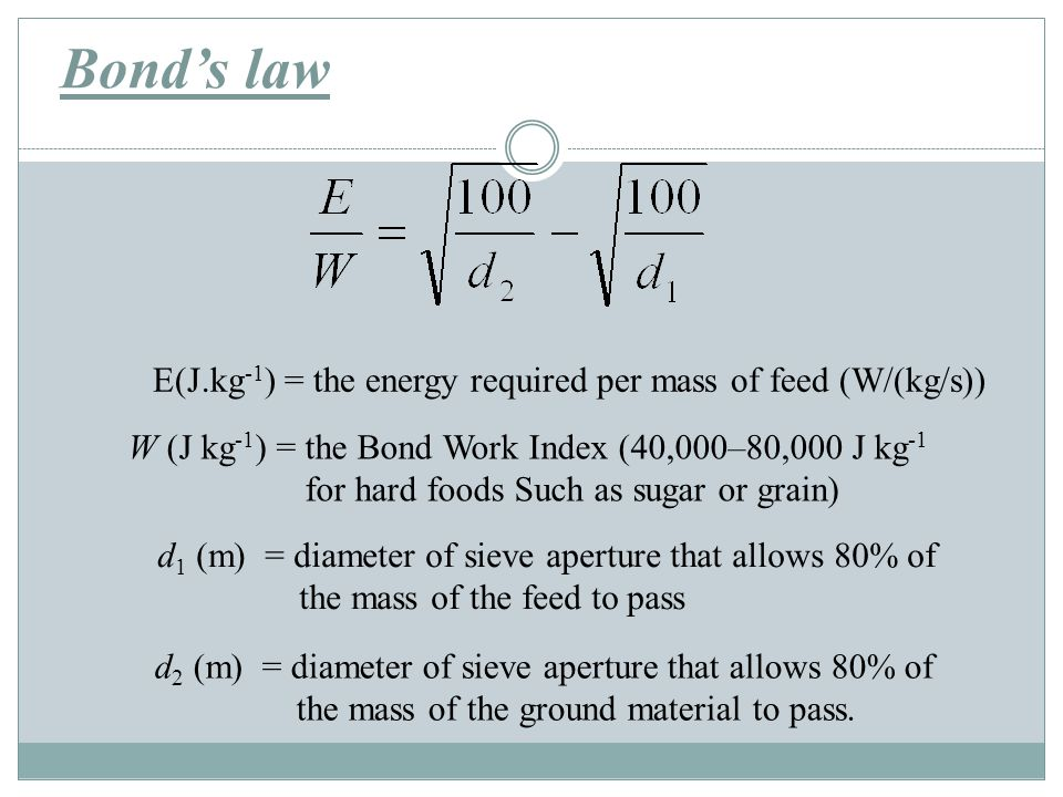 Bond's law E(J.kg-1) = the energy required per mass of feed (W/(kg/s))